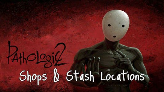 Pathologic 2 Shop, Herbs, And Hidden Stash Map Locations