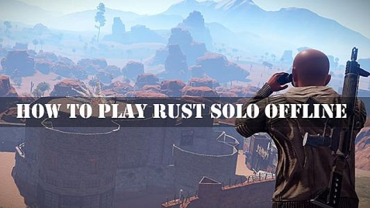 How to Play Rust Solo Offline