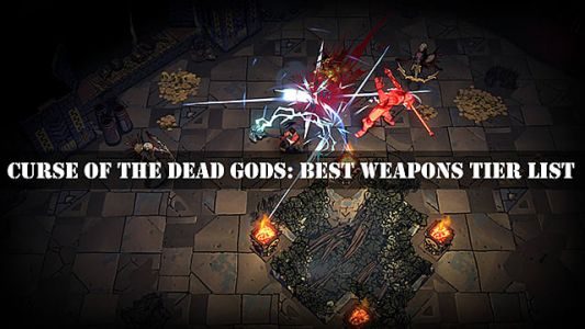Curse of the Dead Gods: Best Weapons Tier List
