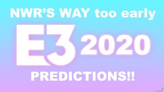 Way Too Early E3 2020 Predictions